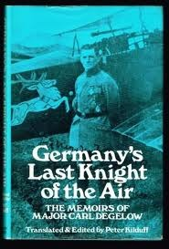 Germany's Last Knight of the Air: The Memoirs of Major Carl Degelow