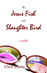 The Jesus Fish and Slaughter Bird by Clark Casey