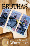 Bruthas by J.L. Whitehead