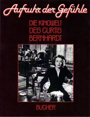 Aufruhr der Gefuhle - Die Kinowelt des Curtis Bernhardt