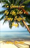 I'm Gonna Live my Life Like a Jimmy Buffett Song