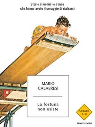 La fortuna non esiste. Storie di uomini e donne che hanno avu... by Mario Calabresi