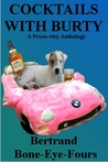 Cocktails with Burty: A Prose-Etry Anthology