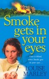 Smoke Gets In Your Eyes by Louise  Marley