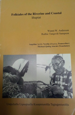 Folktales of the Riverine and Coastal Iñupiat / Unipchallu Uqaqtuallu Kuuŋmiuñḷu Taġiuġmiuñḷu