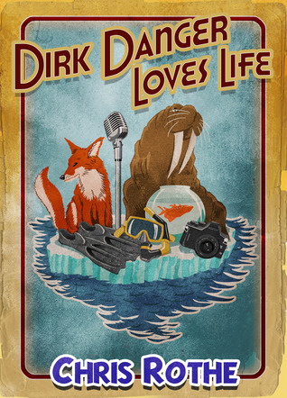 Dirk Danger Loves Life by Chris Rothe