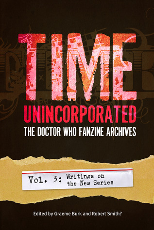 Time, Unincorporated 3: The Doctor Who Fanzine Archives: Writings on the New Series