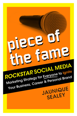 Piece of the Fame: Rockstar Social Media Marketing for Everyone to Ignite Your Business, Career and Personal Brand