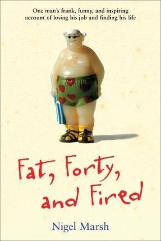 Fat, Forty, Fired by Nigel Marsh