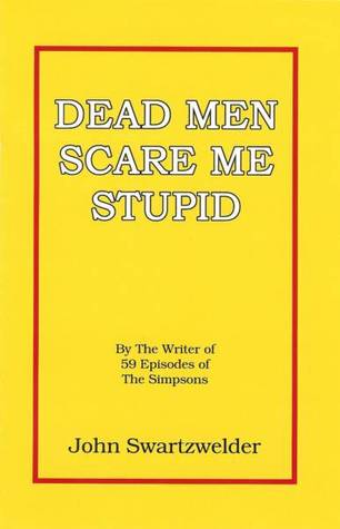 Dead Men Scare Me Stupid