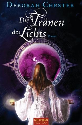 Die Tränen des Lichts by Deborah Chester