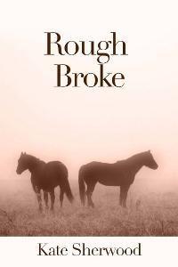Rough Broke by Kate Sherwood