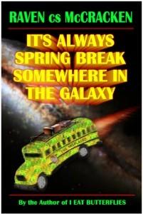 It's Always Spring Break Somewhere In The Galaxy by Raven c.s. McCracken