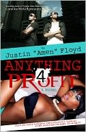 Anything 4 Profit by Justin Amen Floyd