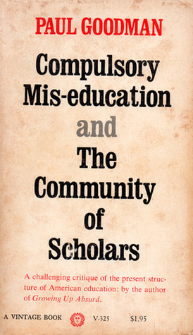 Compulsory Mis-education/The Community of Scholars by Paul Goodman