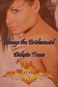 Always the Bridesmaid by Dakota Trace