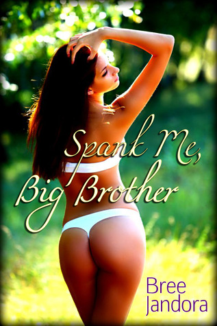 Spank Me, Big Brother by Bree Jandora
