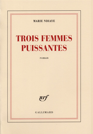 Trois femmes puissantes by Marie NDiaye
