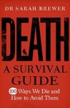 Death: A Survival Guide - 100 Ways We Die and How to Avoid Them