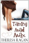 Taming Mad Max by Theresa Ragan
