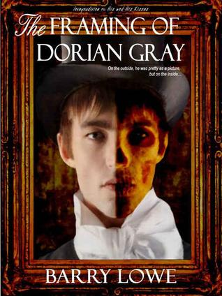 the picture of dorian gray  The Framing of Dorian Gray by Barry Lowe