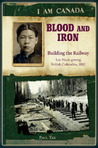 Blood and Iron: Building the Railroad, Lee Heen-gwong, British Columbia, 1882 (I Am Canada)