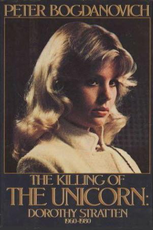 The Killing Of The Unicorn Dorothy Stratten 1960 1980 By Peter Bogdanovich