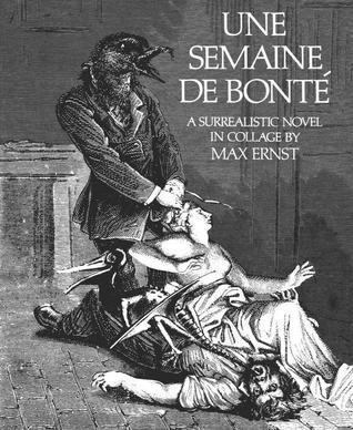 Une Semaine De Bonté: A Surrealistic Novel in Collage