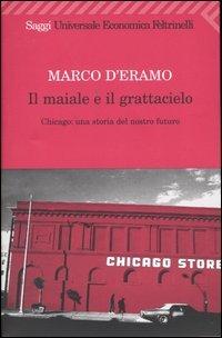 Il maiale e il grattacielo: Chicago. Una storia del nostro futuro