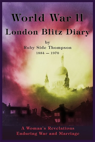 World War II London Blitz Diary, Volume 1 by Ruby Side Thompson