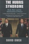 The Hubris Syndrome: Bush, Blair And The Intoxication Of Power