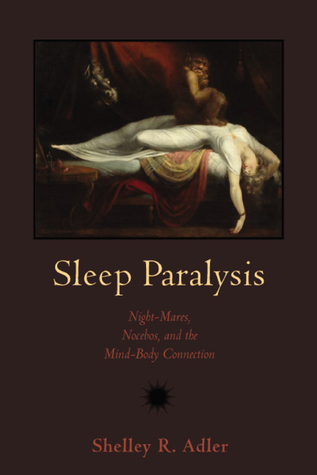 Sleep Paralysis: Night-mares, Nocebos, and the Mind-Body Connection (Studies in Medical Anthropology)