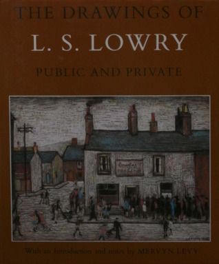 The Drawings of L. S. Lowry by Mervyn Levy