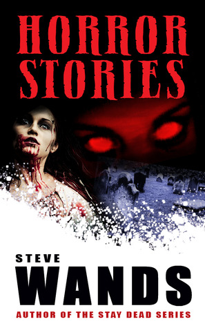 Horror stories: a macabre collection by Steve Wands
