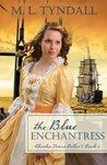 The Blue Enchantress by M.L. Tyndall