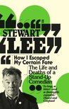 How I Escaped My Certain Fate by Stewart Lee