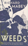 Weeds: How Vagabond Plants Gatecrashed Civilisation and Changed the Way We Think About Nature