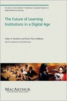 The Future of Learning Institutions in a Digital Age (The John D. and Catherine T. MacArthur Foundation Reports on Digital Media andLearning)