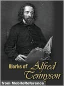 Works of Alfred Lord Tennyson. (100+ Works) Includes Idylls of The King, The Lady of Shalott, and other poetry books, poems and plays