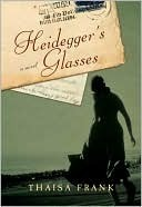 Heidegger's Glasses by Thaisa Frank