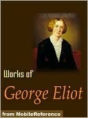 Works of George Eliot. The Mill on the Floss, Daniel Deronda, Adam Bede, Middlemarch, Poems & More