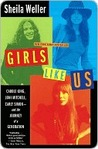 Book cover for Girls Like Us: Carole King, Joni Mitchell, Carly Simon--And the Journey of a Generation