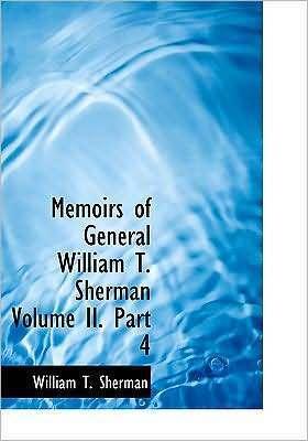 Memoirs of General William T. Sherman, Volume II., Part 4
