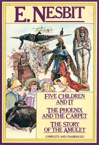 Five Children and It / The Phoenix and the Carpet / The Story of the Amulet (Five Children, #1-3)