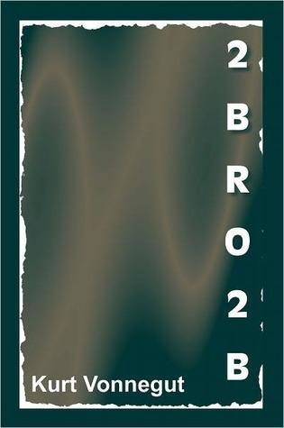 2BR02B by Kurt Vonnegut