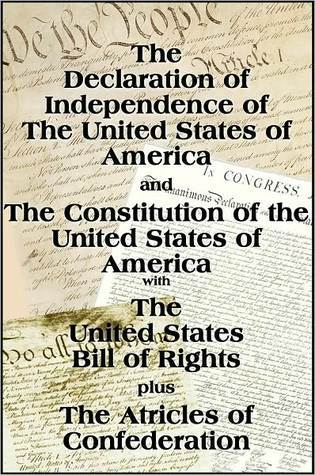 The Declaration of Independence and the US Constitution with Bill of Rights plus The Articles of Confederatio