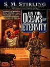 On the Oceans of Eternity by S.M. Stirling