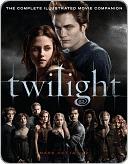 Twilight: The Complete Illustrated Movie Companion (The Twilight Saga: The Official Illustrated Movie Companion, #1)