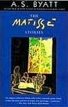 The Matisse Stories by A.S. Byatt