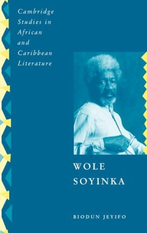 wole-soyinka-politics-poetics-and-postcolonialism-cambridge-studies-in-african-and-caribbean-literature